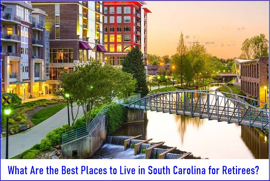 What Are the Best Places to Live in South Carolina for Retirees?